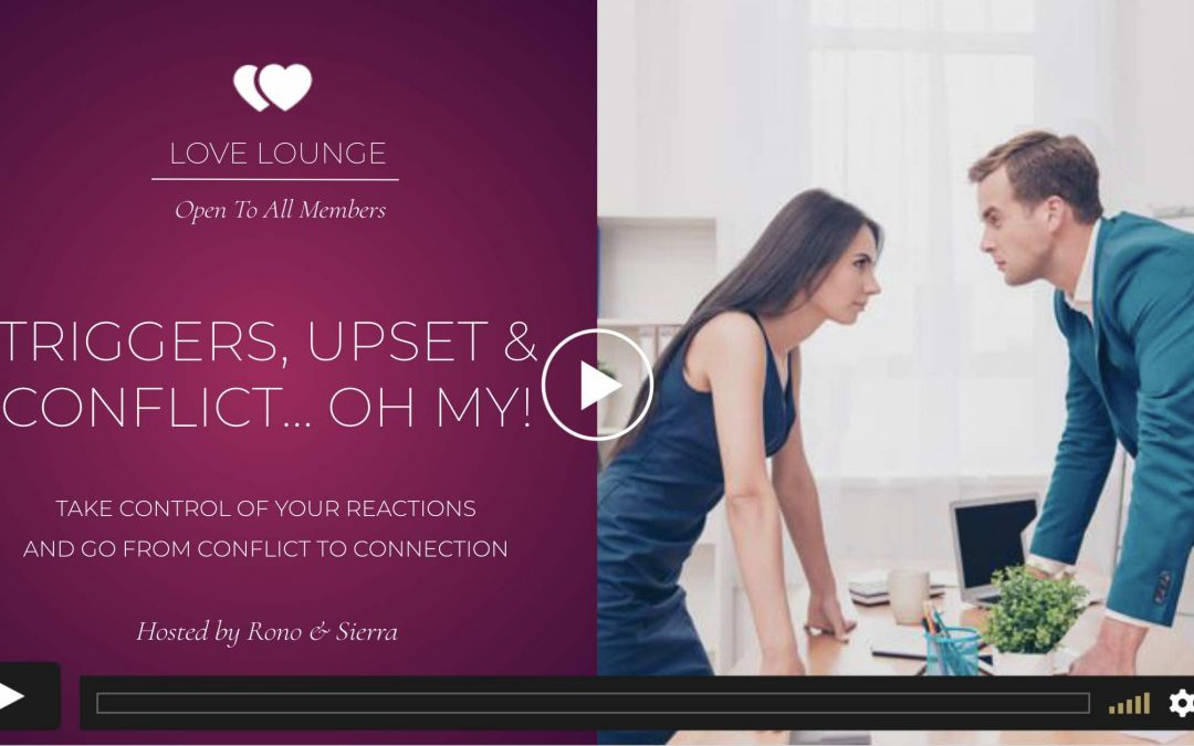 LOVE LOUNGE RECORDING: Triggers, Upset & Conflict… Oh My!