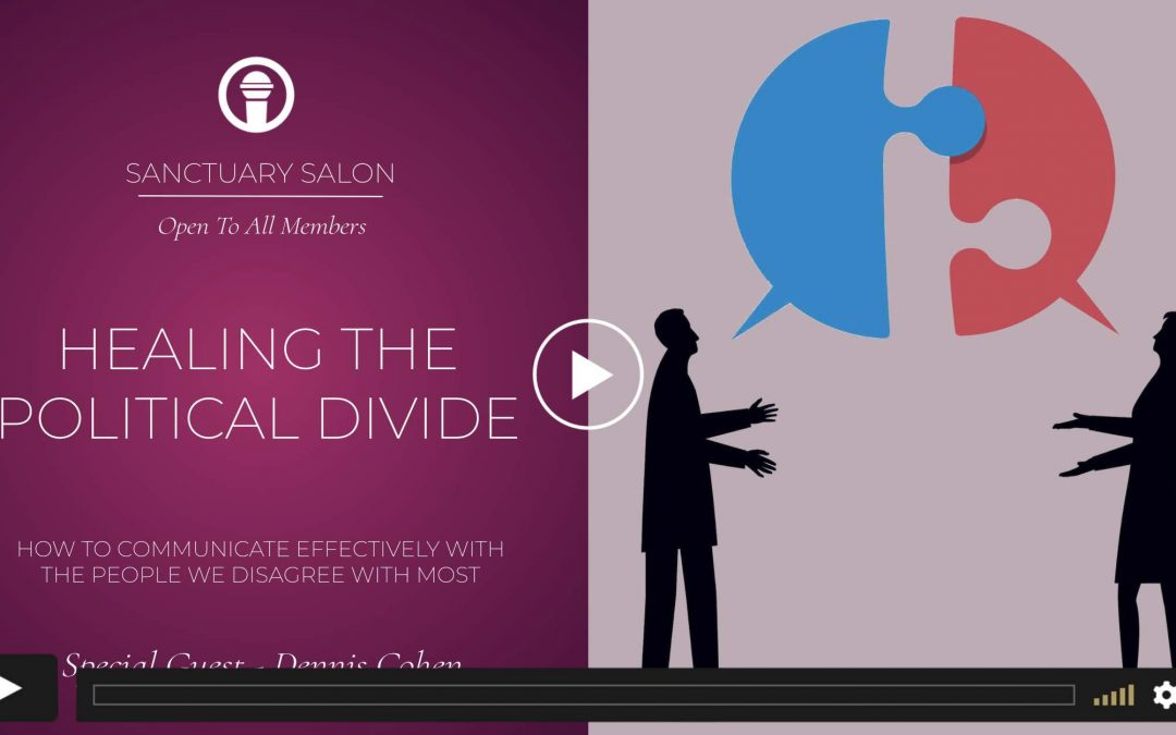 SALON RECORDING: Healing The Political Divide ~ Presented By Dennis Cohen